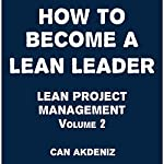 How to Become a Lean Leader: Lean Project Management, Book 2 | Can Akdeniz