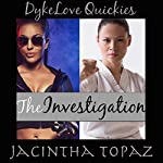 The Investigation: DykeLove Quickies, Book 4 | Jacintha Topaz