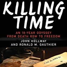 Killing Time: An 18-year Odyssey from Death Row to Freedom (       UNABRIDGED) by John Hollway, Ronald M. Gauthier Narrated by Kirby Heyborne