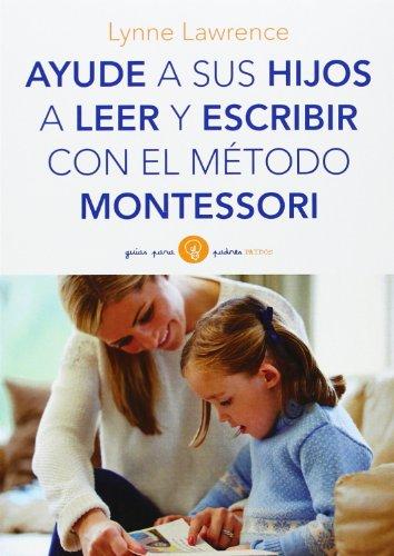 Ayude A Sus Hijos A Leer Y Escribir Con El Método Montessori (Guias Para Padres)