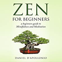 Zen for Beginners: A Beginners' Guide to Mindfulness and Meditation | Livre audio Auteur(s) : Daniel D'apollonio Narrateur(s) : Amy Barron Smolinski
