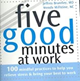 img - for Five Good Minutes at Work: 100 Mindful Practices to Help You Relieve Stress and Bring Your Best to Work (The Five Good Minutes Series) book / textbook / text book