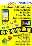 Android 5.0 Lollipop Smart Phone & Tablet User guide for Beginners: Sony Xperia Z, HTC One & Desire, Asus Zenfone, LG G3 G2, & Others