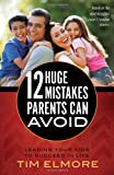 img - for 12 Huge Mistakes Parents Can Avoid: Leading Your Kids to Succeed in Life book / textbook / text book
