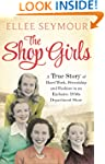 The Shop Girls: A True Story of Hard...