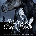 Riding a Dead Horse (       UNABRIDGED) by Bonnie Lewis Narrated by Chelsea Makela
