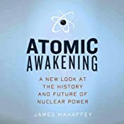 Atomic Awakening: A New Look at the History and Future of Nuclear Power   [James Mahaffey]