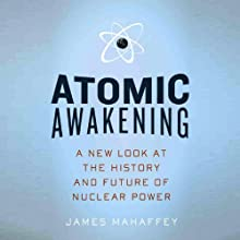 Atomic Awakening: A New Look at the History and Future of Nuclear Power Audiobook by James Mahaffey Narrated by John McLain