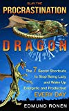 img - for SLAY THE PROCRASTINATION DRAGON: The 7 Secret Shortcuts to Stop being lazy and wake up energetic and productive EVERYDAY (Motivation & Self-Improvement Book 1) book / textbook / text book