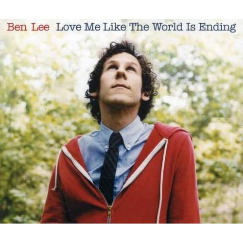 Love Me Like The World Is Ending - Ben Lee