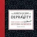 The Girl's Guide to Depravity: How to Get Laid Without Getting Screwed (       UNABRIDGED) by Heather Rutman Narrated by Savannah Richards