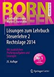 Lösungen zum Lehrbuch Steuerlehre 2 Rechtslage 2014: Mit zusätzlichen Prüfungsaufgaben und Lösungen (Bornhofen Steuerlehre 2 LÖ)
