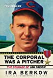 The Corporal Was a Pitcher: The Courage of Lou Brissie by Berkow, Ira (2009) Hardcover