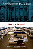 Retributivism Has a Past: Has It a Future? (Studies in Penal Theory and Philosophy)