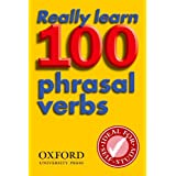 Really Learn 100 Phrasal Verbs: Learn the 100 most frequent and useful phrasal verbs in English in six easy steps.by Oxford