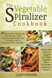 img - for The Vegetable Spiralizer Cookbook: 101 Gluten-Free, Paleo & Low Carb Recipes to Help You Lose Weight & Get Healthy Using Vegetable Pasta Spiralizer - for Paderno, Veggetti & Spaghetti Shredders book / textbook / text book