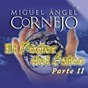 El Poder del Exito II (Texto Completo) [The Power of Success II] (       UNABRIDGED) by Miguel Angel Cornejo Narrated by Miguel Angel Cornejo
