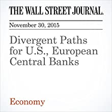 Divergent Paths for U.S., European Central Banks (       UNABRIDGED) by Brian Blackstone, Todd Buell Narrated by Alexander Quincy