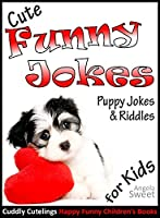 Cute Funny Jokes Book: PUPPY Jokes & Riddles - Knock Knock Jokes for Kids: (Early Readers Age 6 - 9) (Cuddly Cutelings Happy Funny Children's Books) (English Edition)