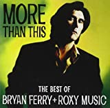 More Than This : The Best Of Bryan Ferry + Roxy Music
