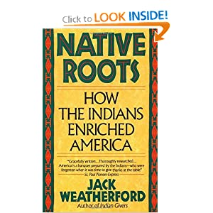 Native Roots: How the Indians Enriched America Jack Weatherford