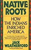 Native Roots: How the Indians Enriched America (0449907139) by Weatherford, Jack