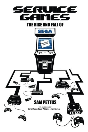 Service Games: The Rise And Fall Of Sega: Enhanced Edition