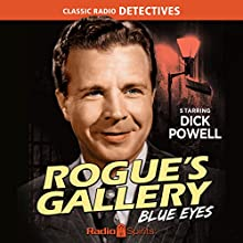 Rogue's Gallery: Blue Eyes Radio/TV Program by Dee Englebach Narrated by Dick Powell, Ted von Eltz, Lurene Tuttle