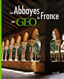 echange, troc Catherine Guigon - Les Abbayes de France par Géo
