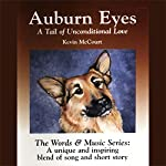 Auburn Eyes: A Tail of Unconditional Love (The Words & Music Series: Volume 2) | Kevin McCourt