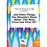 You're Nose Is in My Crotch! and Other Things You Shouldn't Know about the Bean Trees Low Price CD