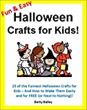 Games for Kids: Fun and Easy Halloween Crafts for Kids: 25 of the Funnest Halloween Crafts for Kids - and How to Make Them Easily and for FREE (or Next to Nothing)! (Childrens Games)