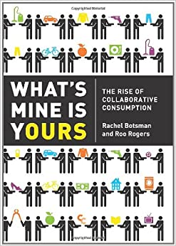 What's Mine Is Yours: The Rise of Collaborative Consumption: Rachel