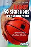 Basket-ball : 150 situations d'entraînement - Initiation, perfectionnement, performance (150 fiches exercices)...