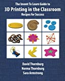 img - for The Invent To Learn Guide to 3D Printing in the Classroom: Recipes for Success book / textbook / text book