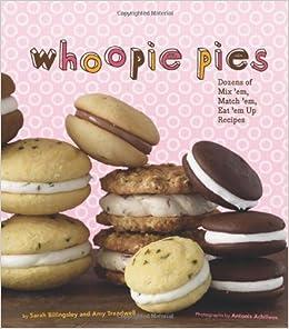 Whoopie Pies : Dozens of Mix 'em, Match 'em, Eat 'em Up