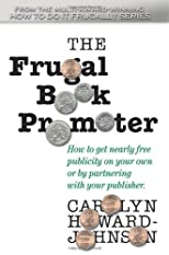 The Frugal Book Promoter: How to get nearly free publicity on your own or by partnering with your publisher