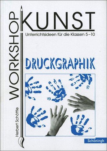 Workshop Kunst. Unterrichtsideen für die Klassen 5-10: Workshop Kunst: Band 3: Graphik: Druckgraphik: BD 3