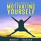 The Secrets to Motivating Yourself Hörbuch von Bedly Alcide Gesprochen von: J. Stempien