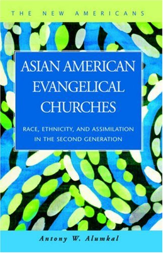 Asian American Evangelical Churches: Race, Ethnicity, and Assimilation in the Second Generation (New Americans)
