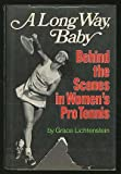 A long way, baby;: Behind the scenes in women's pro tennis