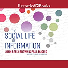 The Social Life of Information Audiobook by John Seely Brown, Paul Duguid Narrated by Jonathan Todd Ross
