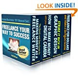 Freelance Your Way To Success...Boxed Set: Four Bestselling Internet Business Books in One Handy Volume (Home Business 101 Book 13)