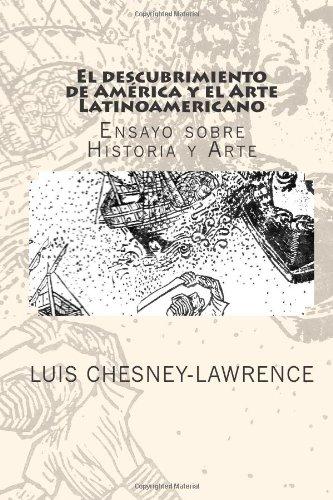 El descubrimiento de America y el Arte Latinoamericano: Ensayo sobre historia y arte (Spanish Edition)