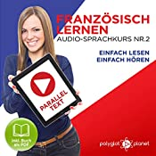 Französisch Lernen | Einfach Lesen | Einfach Hören | Paralleltext Audio-Sprachkurs Nr. 2 [Learn French - Easy Reading, Easy Listening]: (Französisch Lernen | Hörbuch | Einfach Lernen) [German Edition] |  Polyglot Planet