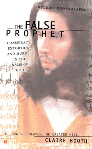 The False Prophet: Conspiracy, Extortion and Murder in the Name of God (Berkley True Crime)