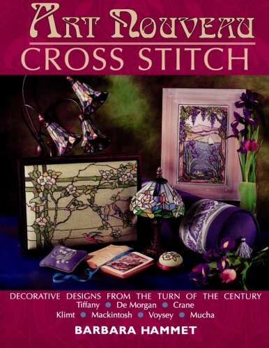 ART NOUVEAU CROSS STITCH: Decorative Designs from the Turn of the Century