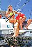 How to Fish Mississippi's Gulf Coast in June