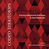 img - for Coded Territories: Tracing Indigenous Pathways in New Media Art book / textbook / text book