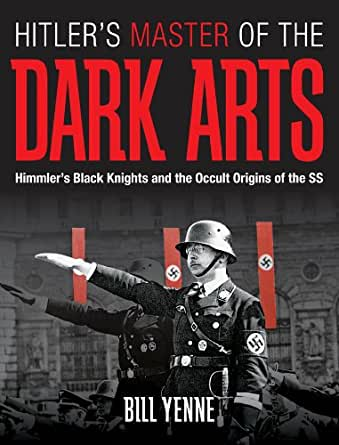 Hitler's Master of the Dark Arts: Himmler's Black Knights and the